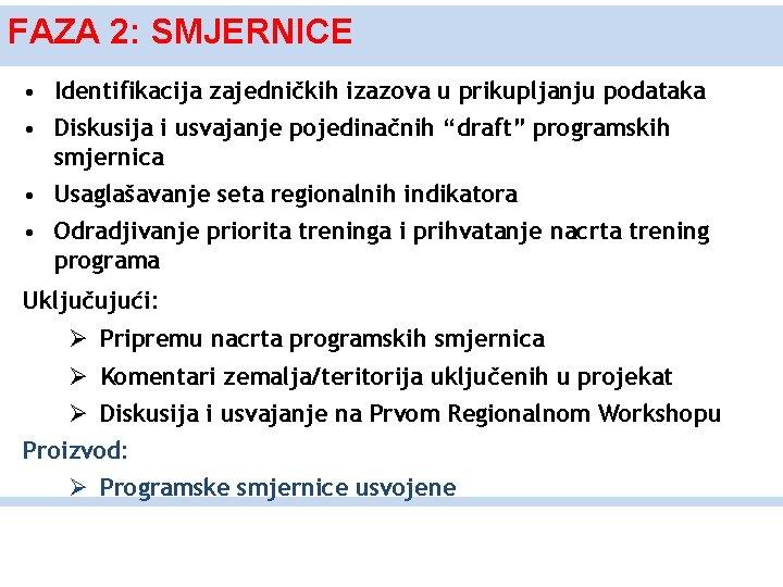 FAZA 2: SMJERNICE • Identifikacija zajedničkih izazova u prikupljanju podataka • Diskusija i usvajanje