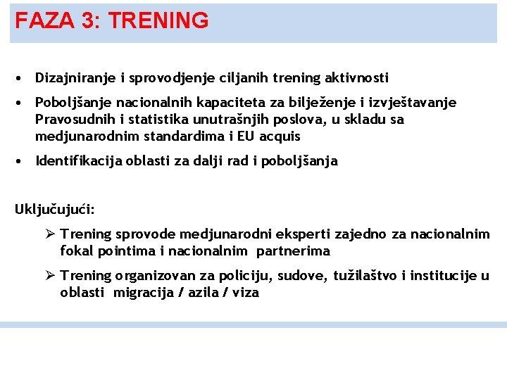 FAZA 3: TRENING • Dizajniranje i sprovodjenje ciljanih trening aktivnosti • Poboljšanje nacionalnih kapaciteta