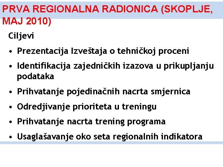 PRVA REGIONALNA RADIONICA (SKOPLJE, MAJ 2010) Ciljevi • Prezentacija Izveštaja o tehničkoj proceni •