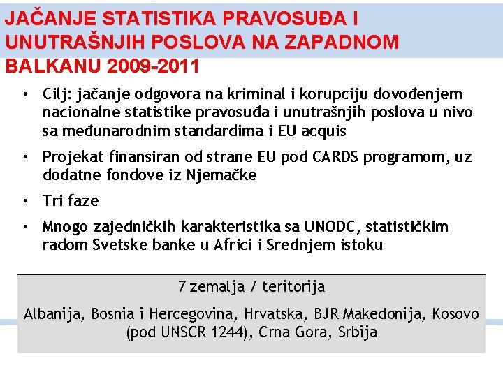 JAČANJE STATISTIKA PRAVOSUĐA I UNUTRAŠNJIH POSLOVA NA ZAPADNOM BALKANU 2009 -2011 • Cilj: jačanje