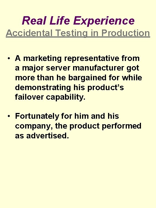 Real Life Experience Accidental Testing in Production • A marketing representative from a major