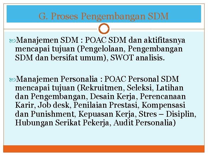 G. Proses Pengembangan SDM Manajemen SDM : POAC SDM dan aktifitasnya mencapai tujuan (Pengelolaan,