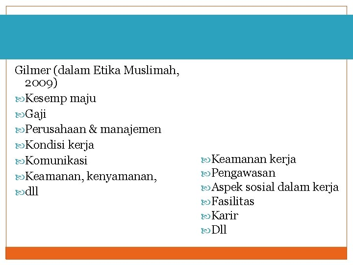Gilmer (dalam Etika Muslimah, 2009) Kesemp maju Gaji Perusahaan & manajemen Kondisi kerja Komunikasi