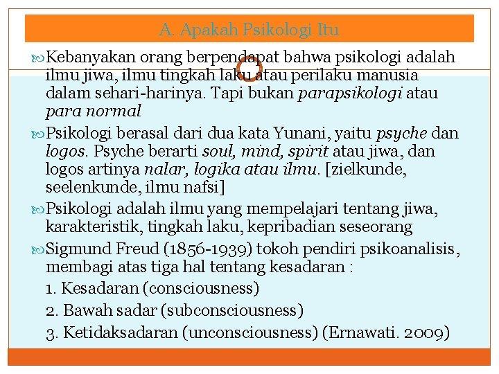 A. Apakah Psikologi Itu Kebanyakan orang berpendapat bahwa psikologi adalah ilmu jiwa, ilmu tingkah