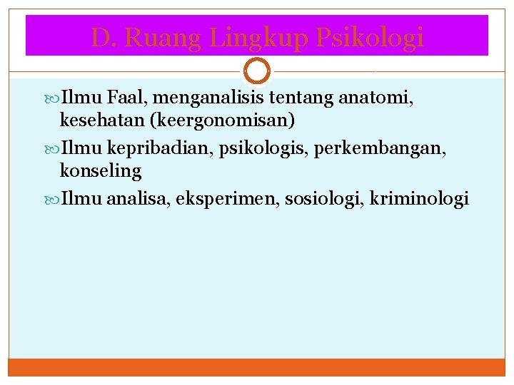 D. Ruang Lingkup Psikologi Ilmu Faal, menganalisis tentang anatomi, kesehatan (keergonomisan) Ilmu kepribadian, psikologis,