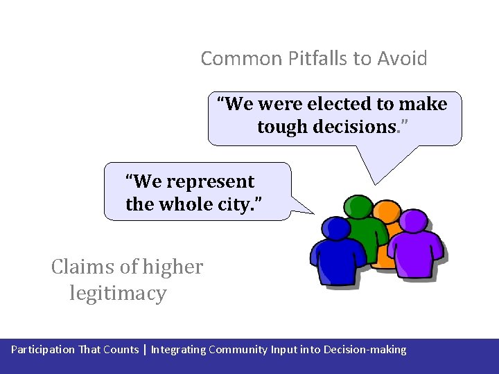 """Common Pitfalls to Avoid """"We were elected to make tough decisions. """" """"We represent"""