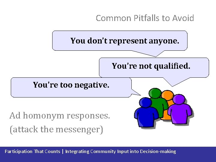 Common Pitfalls to Avoid You don't represent anyone. You're not qualified. You're too negative.