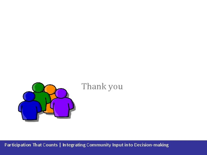 Thank you Participation That Counts   Integrating Community Input into Decision-making