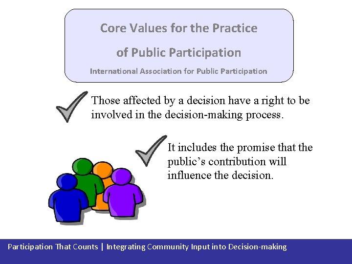 Core Values for the Practice of Public Participation International Association for Public Participation Those