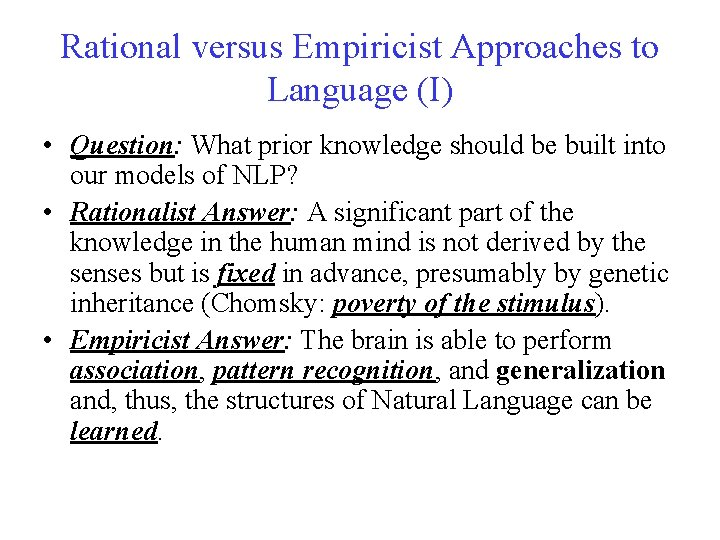 Rational versus Empiricist Approaches to Language (I) • Question: What prior knowledge should be