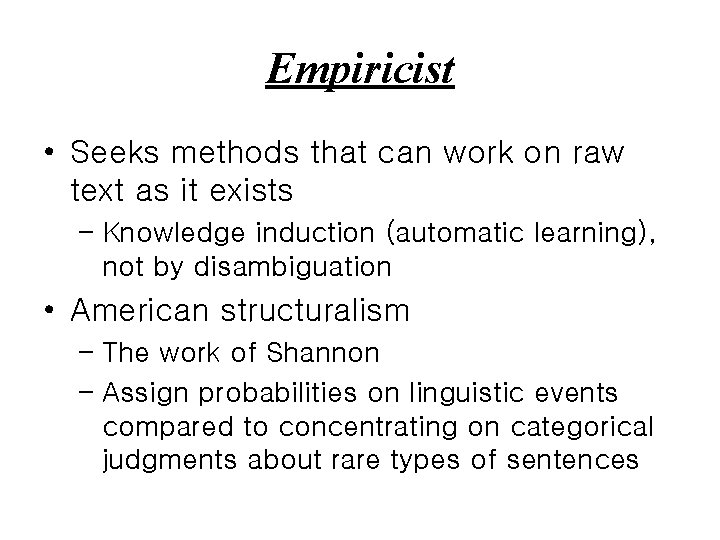 Empiricist • Seeks methods that can work on raw text as it exists –