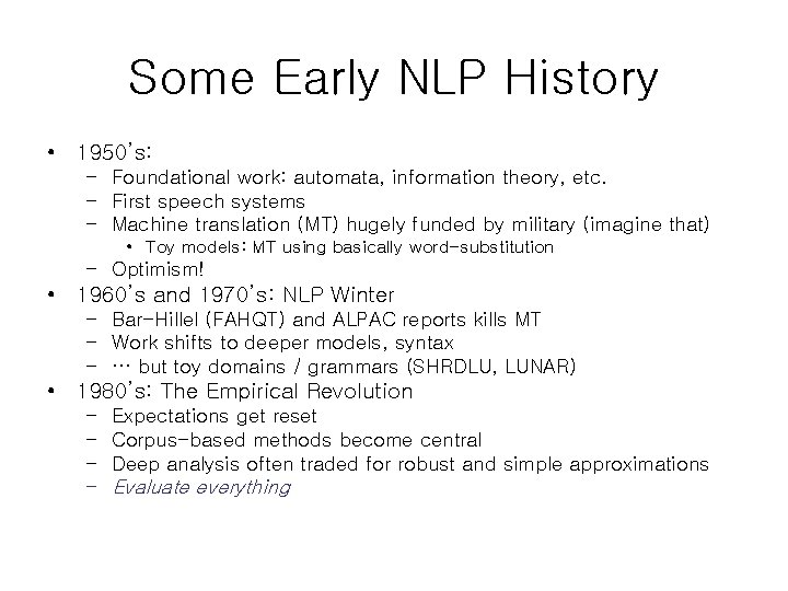Some Early NLP History • 1950's: – Foundational work: automata, information theory, etc. –