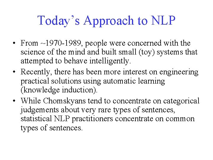 Today's Approach to NLP • From ~1970 -1989, people were concerned with the science