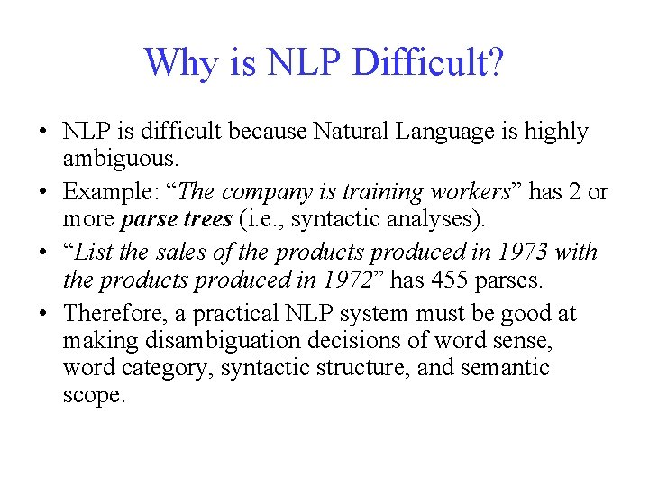 Why is NLP Difficult? • NLP is difficult because Natural Language is highly ambiguous.