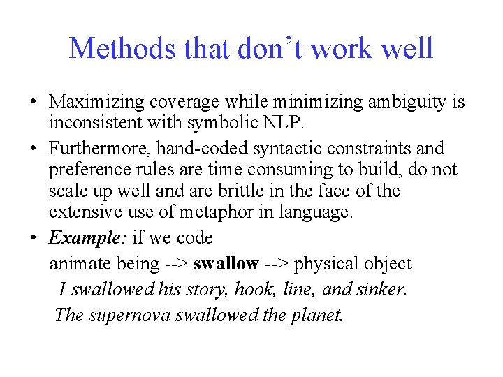 Methods that don't work well • Maximizing coverage while minimizing ambiguity is inconsistent with