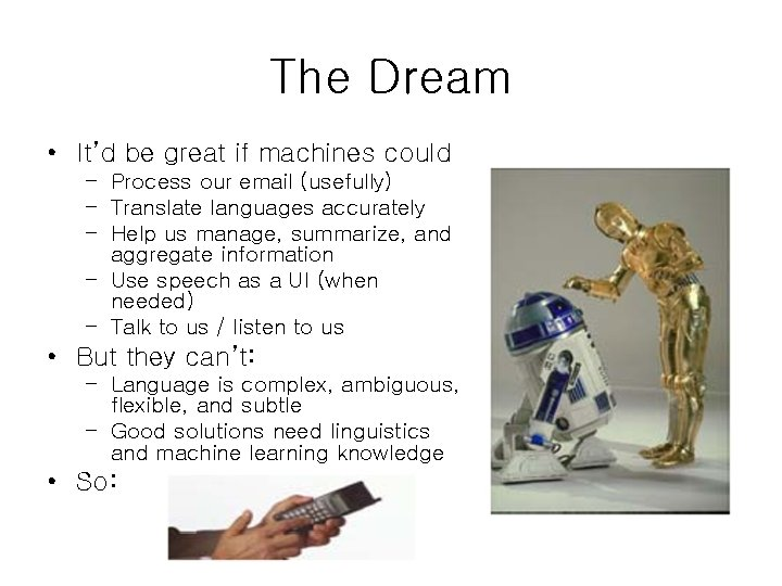 The Dream • It'd be great if machines could – Process our email (usefully)
