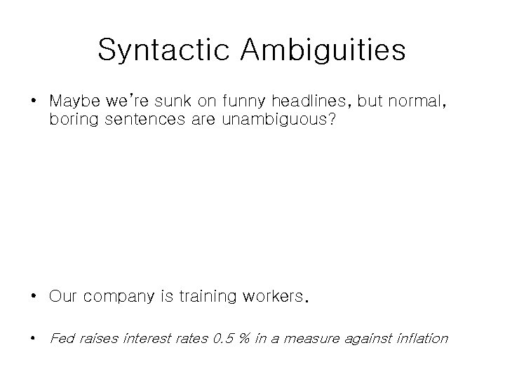 Syntactic Ambiguities • Maybe we're sunk on funny headlines, but normal, boring sentences are
