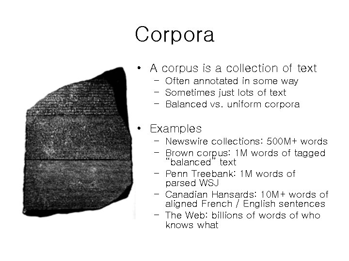 Corpora • A corpus is a collection of text – Often annotated in some