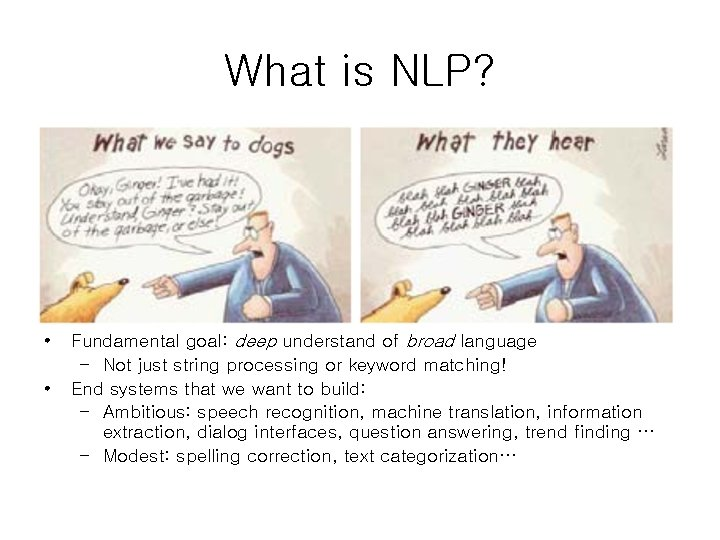 What is NLP? • • Fundamental goal: deep understand of broad language – Not