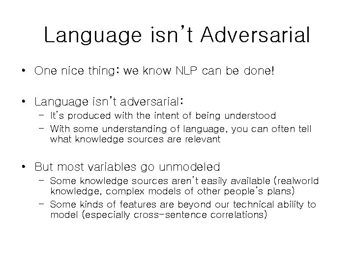 Language isn't Adversarial • One nice thing: we know NLP can be done! •