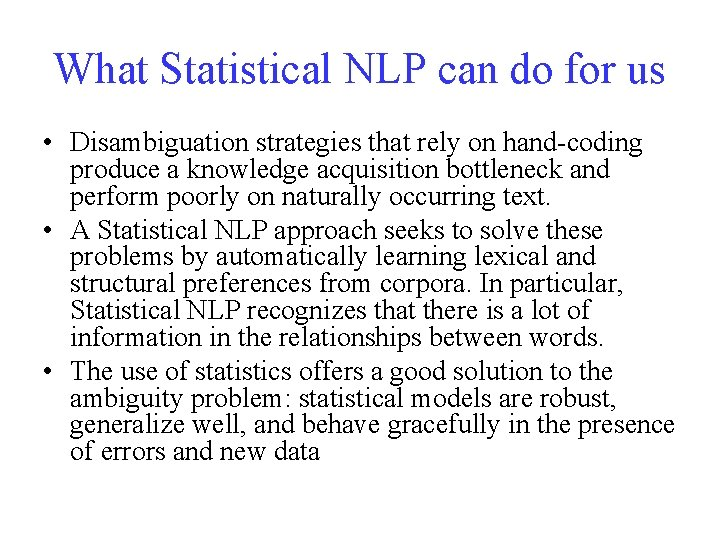What Statistical NLP can do for us • Disambiguation strategies that rely on hand-coding