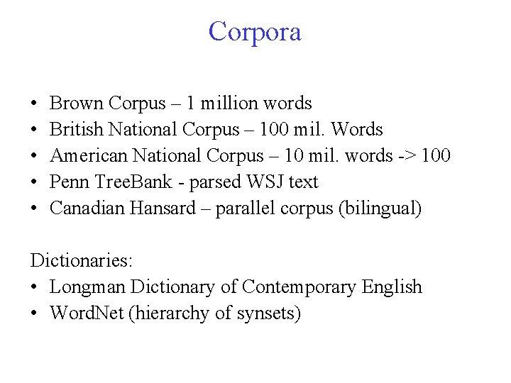 Corpora • • • Brown Corpus – 1 million words British National Corpus –