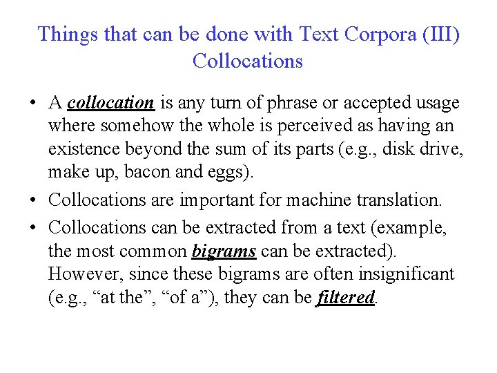 Things that can be done with Text Corpora (III) Collocations • A collocation is