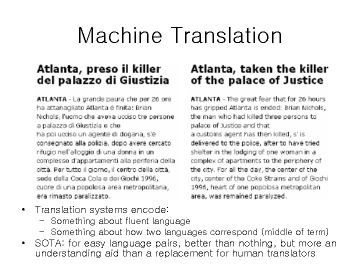 Machine Translation • Translation systems encode: – Something about fluent language – Something about
