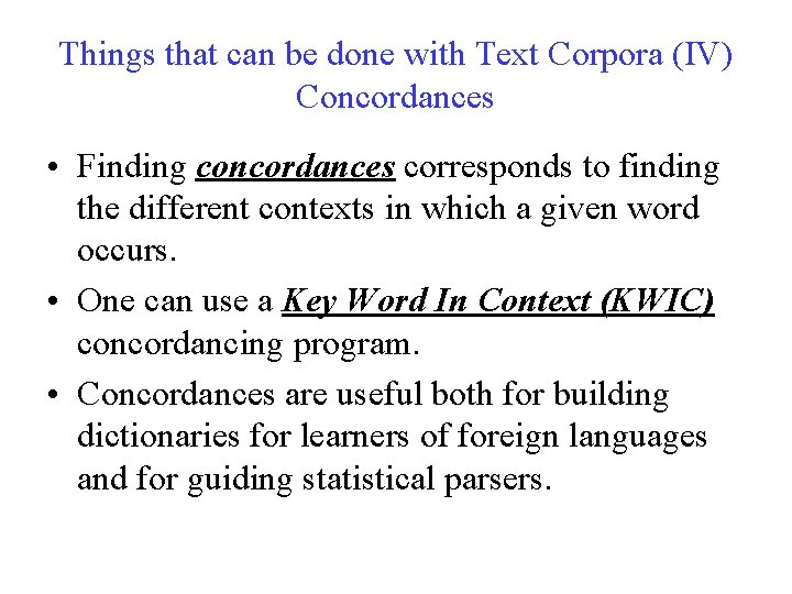 Things that can be done with Text Corpora (IV) Concordances • Finding concordances corresponds