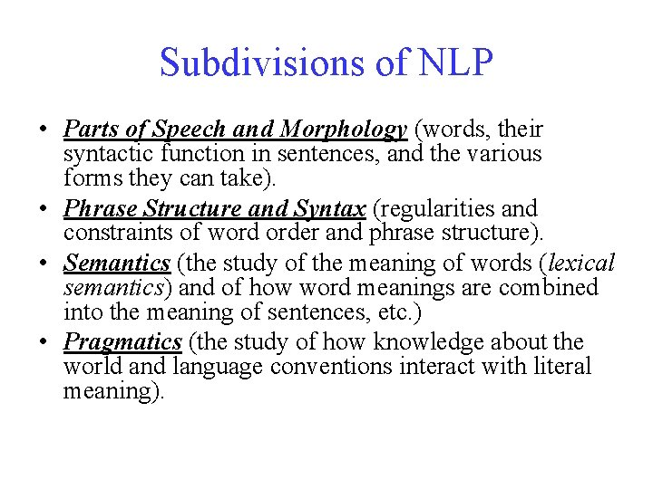 Subdivisions of NLP • Parts of Speech and Morphology (words, their syntactic function in