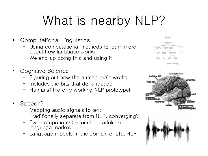 What is nearby NLP? • Computational Linguistics – Using computational methods to learn more
