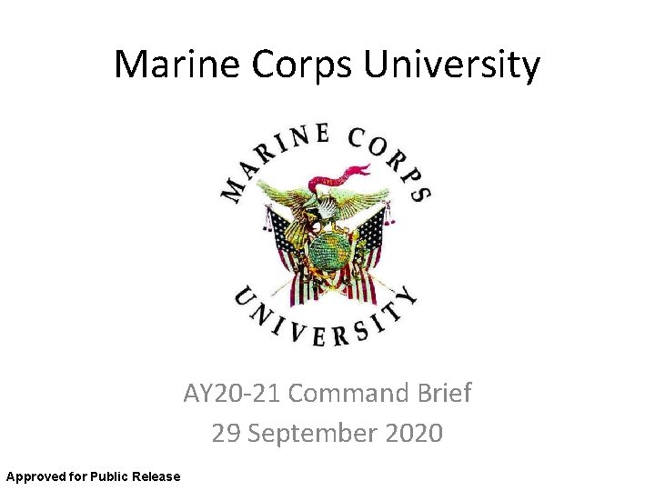 Marine Corps University AY 20 -21 Command Brief 29 September 2020 Approved for Public