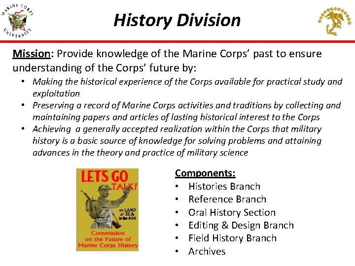 History Division Mission: Provide knowledge of the Marine Corps' past to ensure understanding of