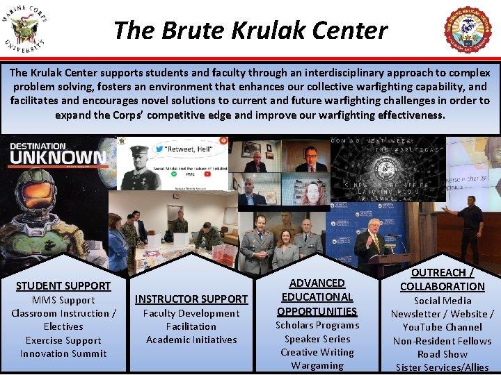 The Brute Krulak Center The Krulak Center supports students and faculty through an interdisciplinary