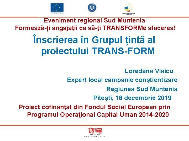 Eveniment regional Sud Muntenia Formează-ți angajații ca să-ți TRANSFORMe afacerea! Înscrierea în Grupul țintă