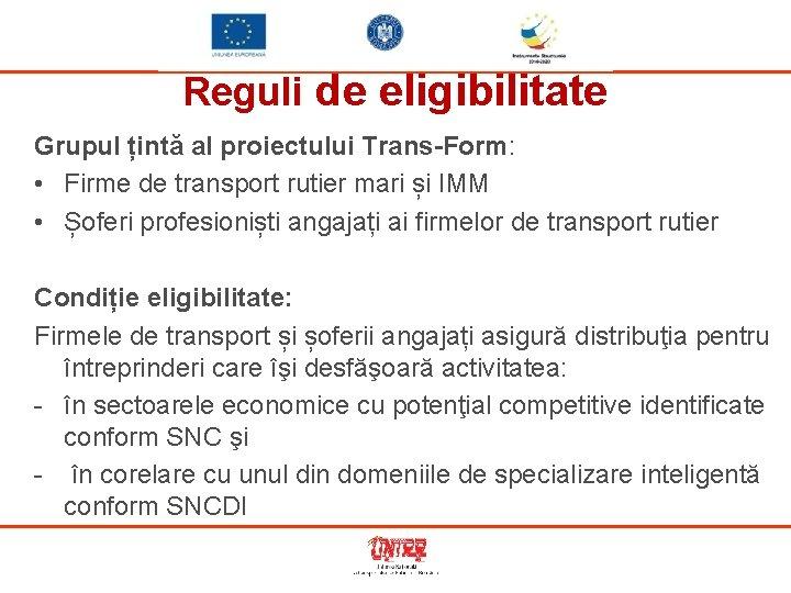 Reguli de eligibilitate Grupul țintă al proiectului Trans-Form: • Firme de transport rutier mari