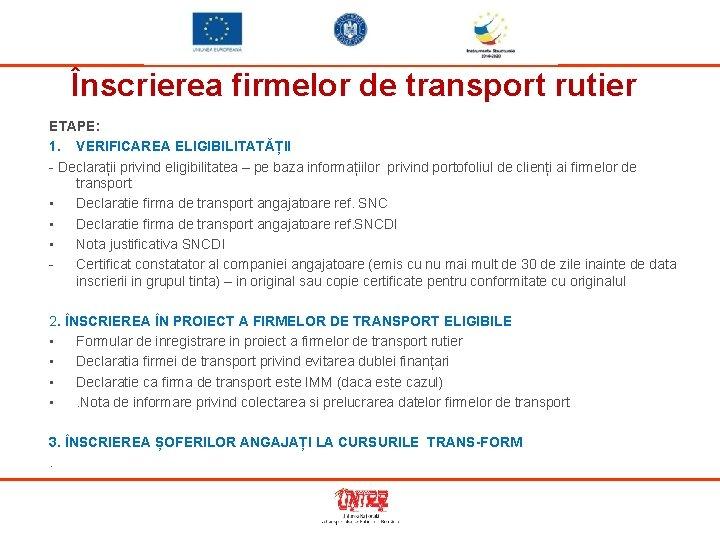 Înscrierea firmelor de transport rutier ETAPE: 1. VERIFICAREA ELIGIBILITATĂȚII - Declarații privind eligibilitatea –