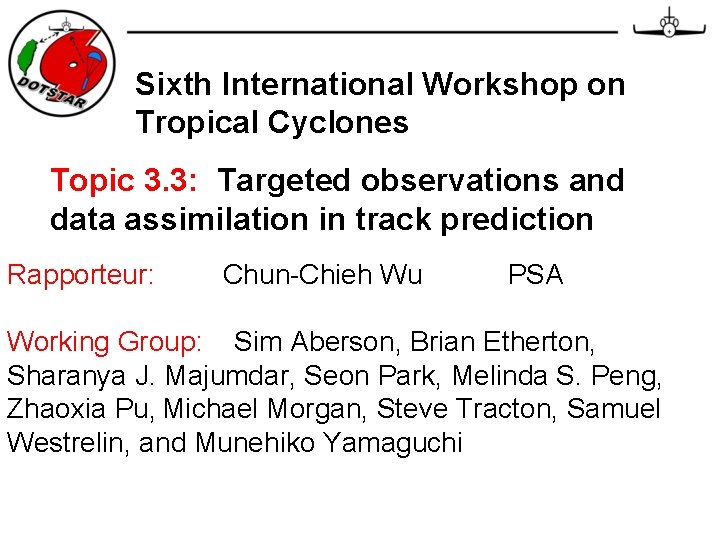 Sixth International Workshop on Tropical Cyclones Topic 3. 3: Targeted observations and data assimilation