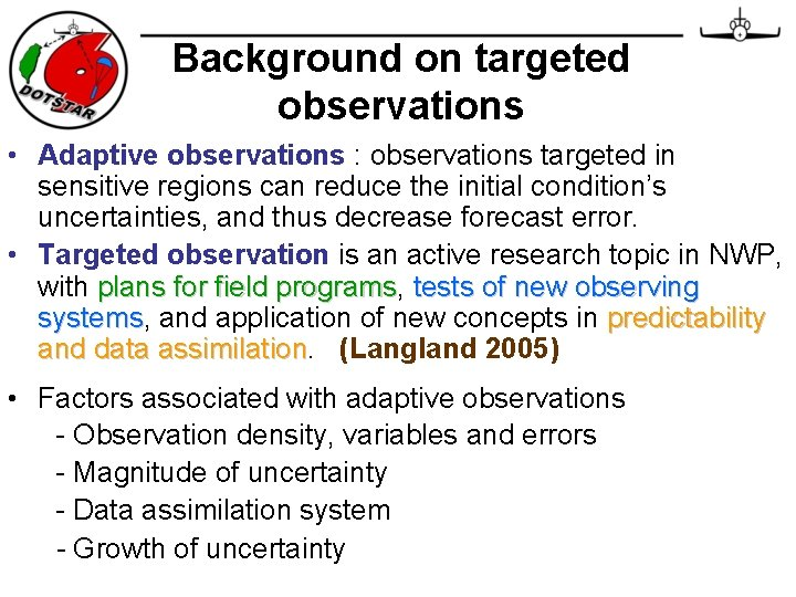 Background on targeted observations • Adaptive observations : observations targeted in sensitive regions can