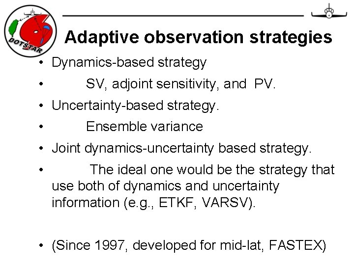 Adaptive observation strategies • Dynamics-based strategy • SV, adjoint sensitivity, and PV. • Uncertainty-based
