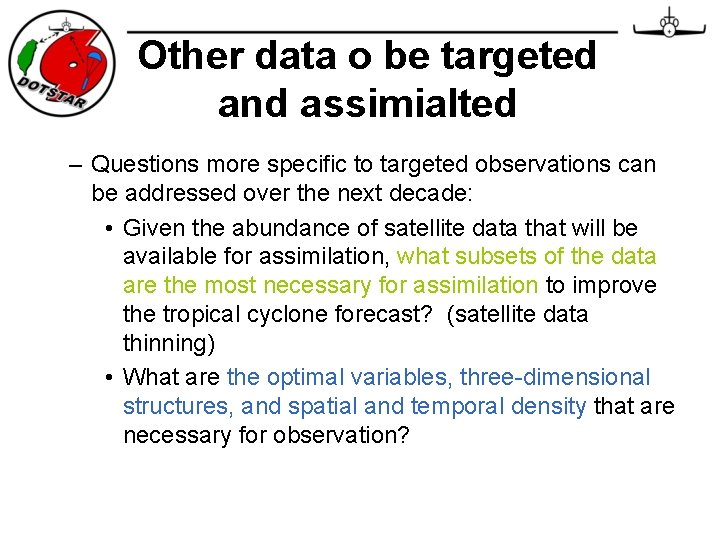 Other data o be targeted and assimialted – Questions more specific to targeted observations