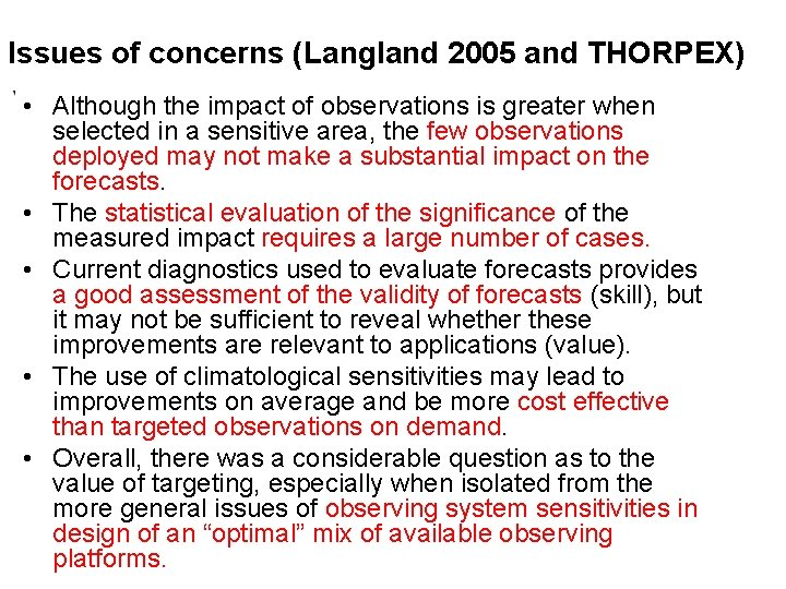 Issues of concerns (Langland 2005 and THORPEX) • Although the impact of observations is