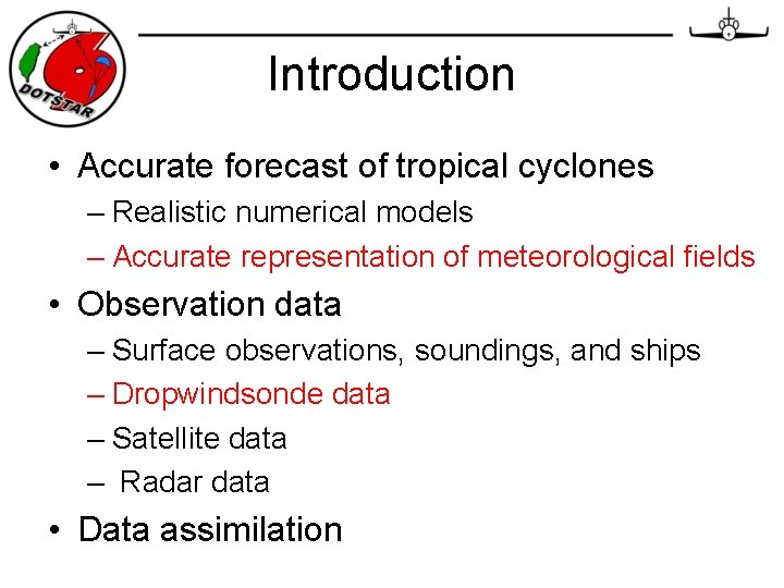 Introduction • Accurate forecast of tropical cyclones – Realistic numerical models – Accurate representation