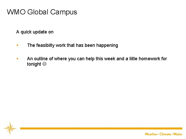 WMO Global Campus A quick update on § The feasibilty work that has been