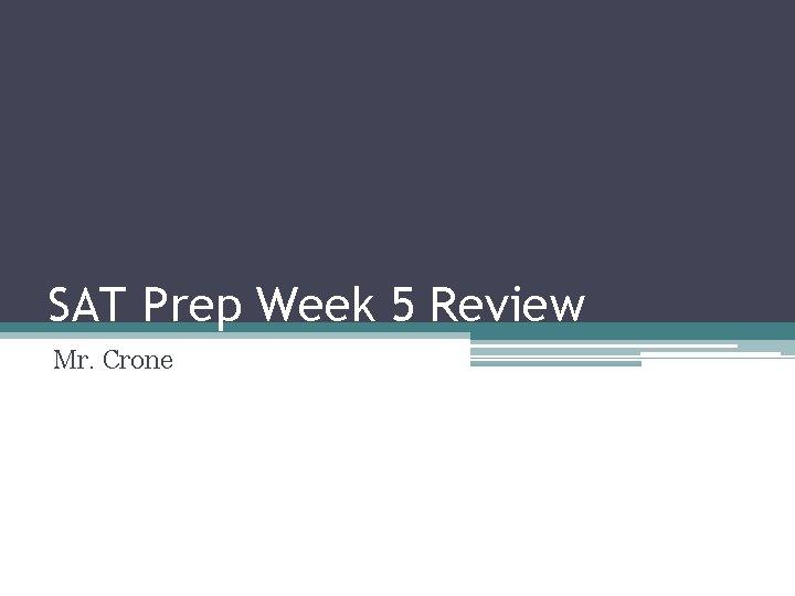 SAT Prep Week 5 Review Mr. Crone