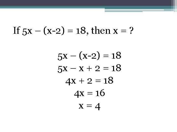 If 5 x – (x-2) = 18, then x = ? 5 x –