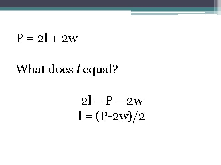 P = 2 l + 2 w What does l equal? 2 l =