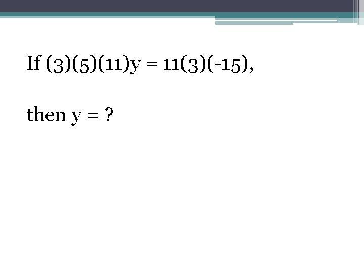 If (3)(5)(11)y = 11(3)(-15), then y = ?