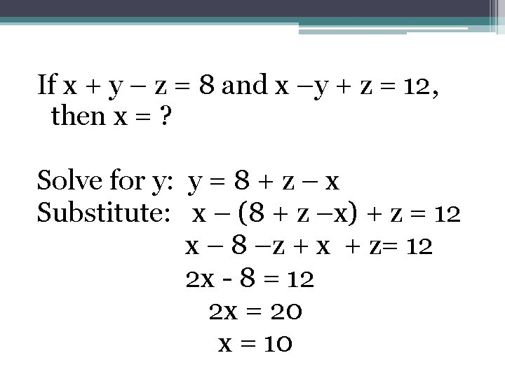 If x + y – z = 8 and x –y + z =