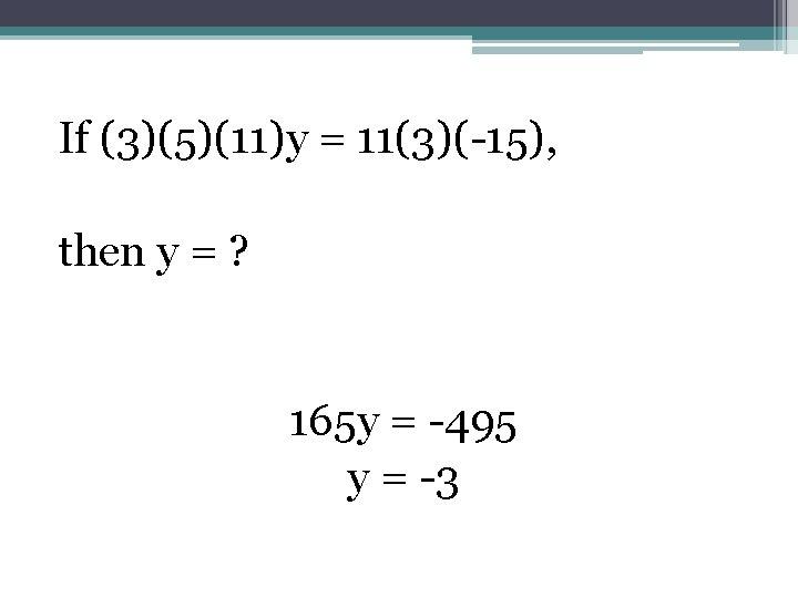 If (3)(5)(11)y = 11(3)(-15), then y = ? 165 y = -495 y =